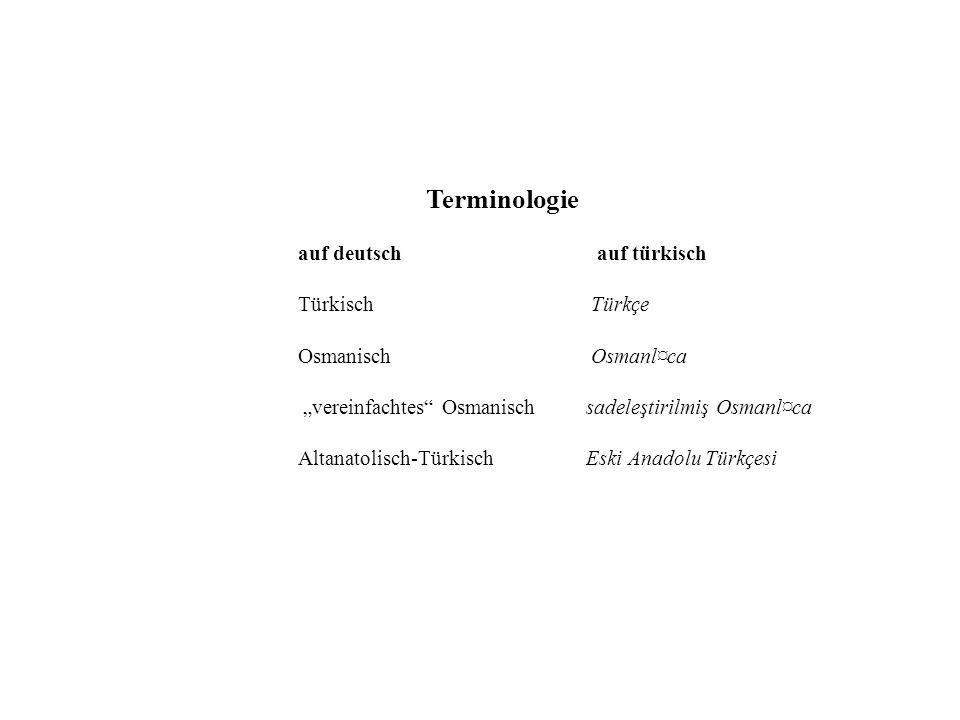 Terminologie auf deutsch auf türkisch Türkisch Türkçe Osmanisch Osmanl¤ca vereinfachtes Osmanisch sadeleştirilmiş Osmanl¤ca Altanatolisch-TürkischEski