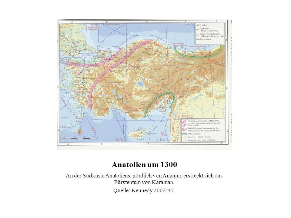 Anatolien um 1300 An der Südküste Anatoliens, nördlich von Anamur, erstreckt sich das Fürstentum von Karaman. Quelle: Kennedy 2002: 47.