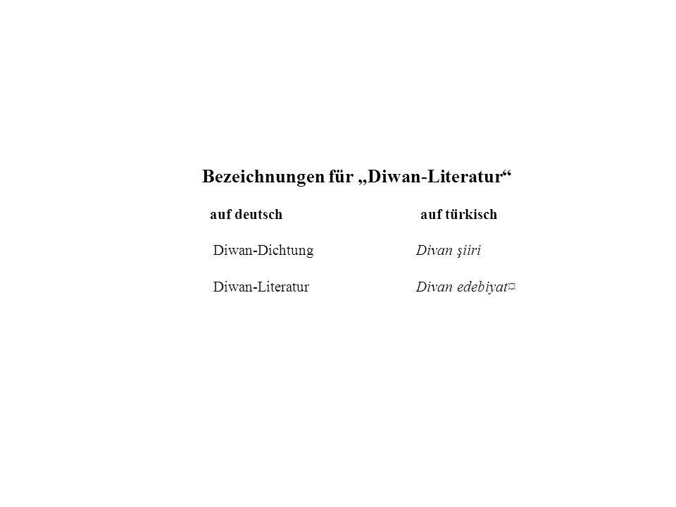 Bezeichnungen für Diwan-Literatur auf deutsch auf türkisch Diwan-Dichtung Divan şiiri Diwan-Literatur Divan edebiyat¤
