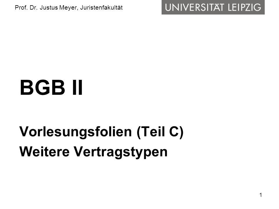 1 Prof. Dr. Justus Meyer, Juristenfakultät BGB II Vorlesungsfolien (Teil C) Weitere Vertragstypen