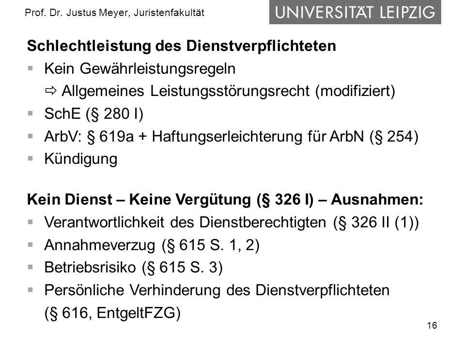16 Prof. Dr. Justus Meyer, Juristenfakultät Schlechtleistung des Dienstverpflichteten Kein Gewährleistungsregeln Allgemeines Leistungsstörungsrecht (m