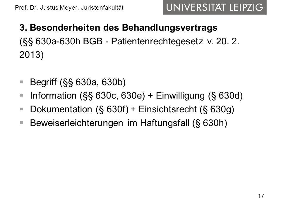 17 Prof. Dr. Justus Meyer, Juristenfakultät 3. Besonderheiten des Behandlungsvertrags (§§ 630a-630h BGB - Patientenrechtegesetz v. 20. 2. 2013) Begrif