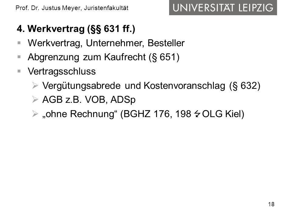 18 Prof. Dr. Justus Meyer, Juristenfakultät 4. Werkvertrag (§§ 631 ff.) Werkvertrag, Unternehmer, Besteller Abgrenzung zum Kaufrecht (§ 651) Vertragss