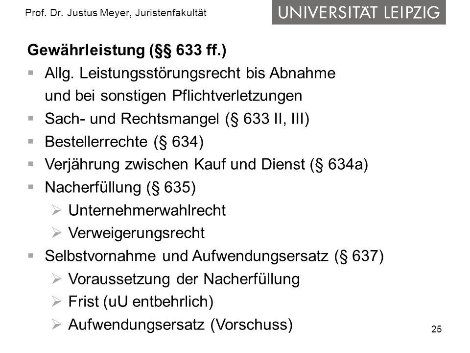 25 Prof. Dr. Justus Meyer, Juristenfakultät Gewährleistung (§§ 633 ff.) Allg. Leistungsstörungsrecht bis Abnahme und bei sonstigen Pflichtverletzungen