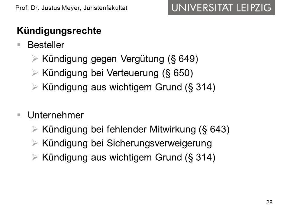 28 Prof. Dr. Justus Meyer, Juristenfakultät Kündigungsrechte Besteller Kündigung gegen Vergütung (§ 649) Kündigung bei Verteuerung (§ 650) Kündigung a
