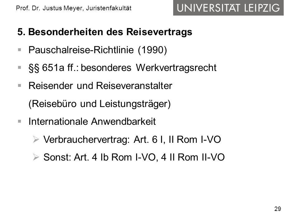 29 Prof. Dr. Justus Meyer, Juristenfakultät 5. Besonderheiten des Reisevertrags Pauschalreise-Richtlinie (1990) §§ 651a ff.: besonderes Werkvertragsre