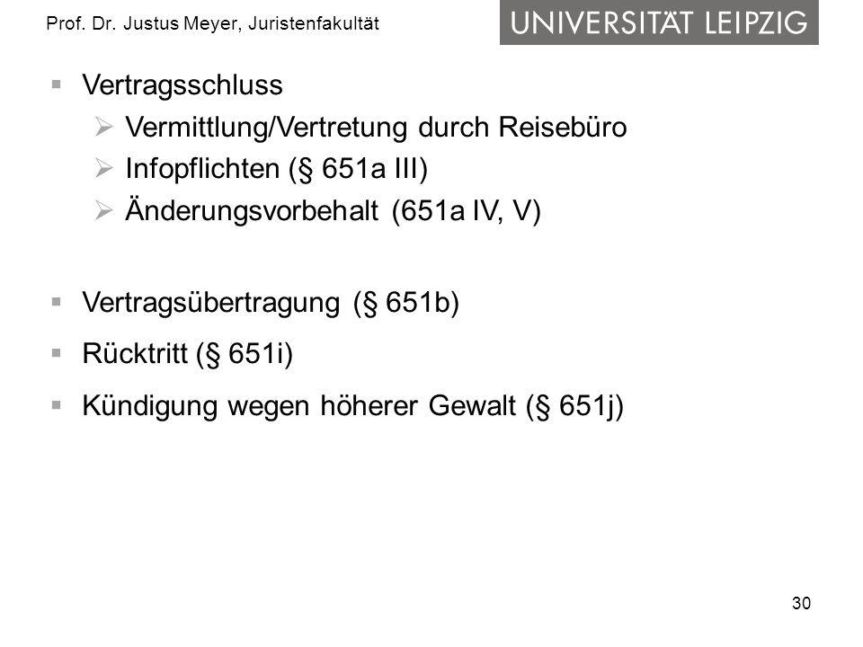 30 Prof. Dr. Justus Meyer, Juristenfakultät Vertragsschluss Vermittlung/Vertretung durch Reisebüro Infopflichten (§ 651a III) Änderungsvorbehalt (651a