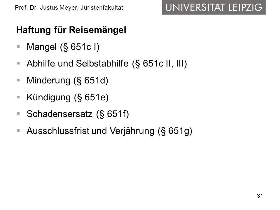 31 Prof. Dr. Justus Meyer, Juristenfakultät Haftung für Reisemängel Mangel (§ 651c I) Abhilfe und Selbstabhilfe (§ 651c II, III) Minderung (§ 651d) Kü