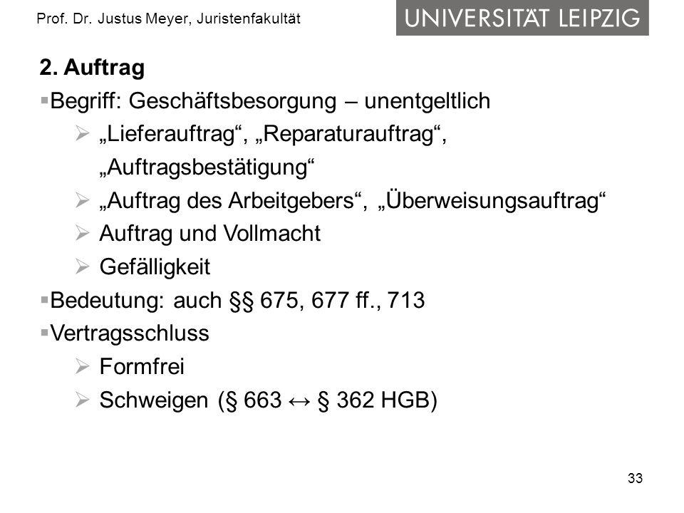 33 Prof. Dr. Justus Meyer, Juristenfakultät 2. Auftrag Begriff: Geschäftsbesorgung – unentgeltlich Lieferauftrag, Reparaturauftrag, Auftragsbestätigun
