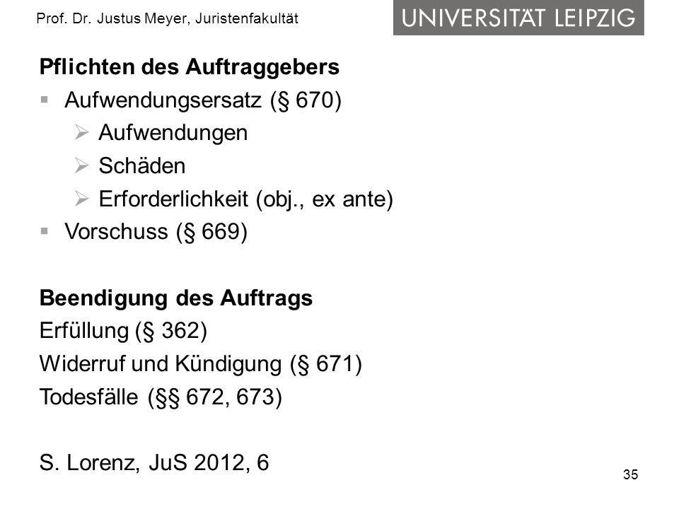 35 Prof. Dr. Justus Meyer, Juristenfakultät Pflichten des Auftraggebers Aufwendungsersatz (§ 670) Aufwendungen Schäden Erforderlichkeit (obj., ex ante