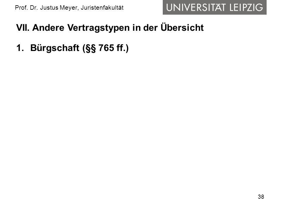38 Prof. Dr. Justus Meyer, Juristenfakultät VII. Andere Vertragstypen in der Übersicht 1.Bürgschaft (§§ 765 ff.)