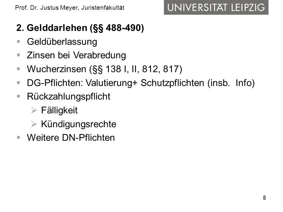 8 Prof. Dr. Justus Meyer, Juristenfakultät 2. Gelddarlehen (§§ 488-490) Geldüberlassung Zinsen bei Verabredung Wucherzinsen (§§ 138 I, II, 812, 817) D