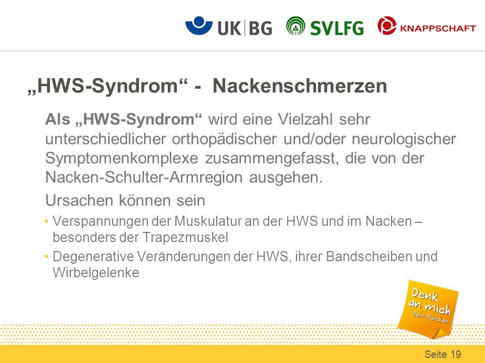 HWS-Syndrom - Nackenschmerzen Als HWS-Syndrom wird eine Vielzahl sehr unterschiedlicher orthopädischer und/oder neurologischer Symptomenkomplexe zusammengefasst, die von der Nacken-Schulter-Armregion ausgehen.