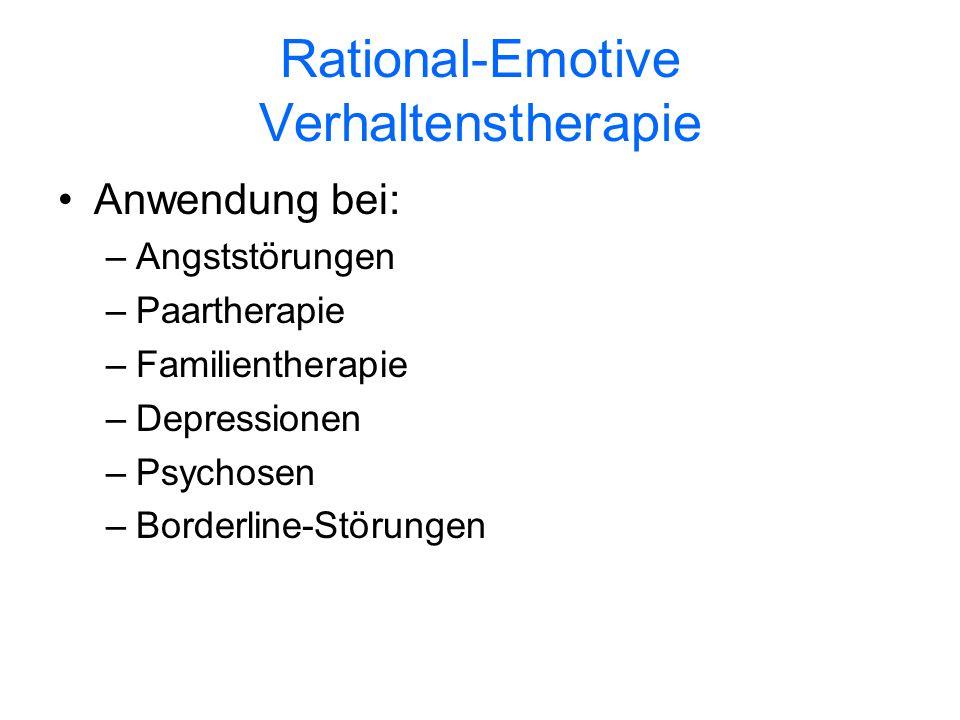 Rational-Emotive Verhaltenstherapie Anwendung bei: –Angststörungen –Paartherapie –Familientherapie –Depressionen –Psychosen –Borderline-Störungen