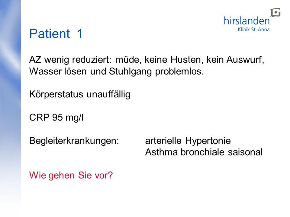 Patient 1 AZ wenig reduziert: müde, keine Husten, kein Auswurf, Wasser lösen und Stuhlgang problemlos. Körperstatus unauffällig CRP 95 mg/l Begleiterk