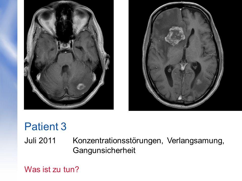 Patient 3 Juli 2011Konzentrationsstörungen, Verlangsamung, Gangunsicherheit Was ist zu tun?