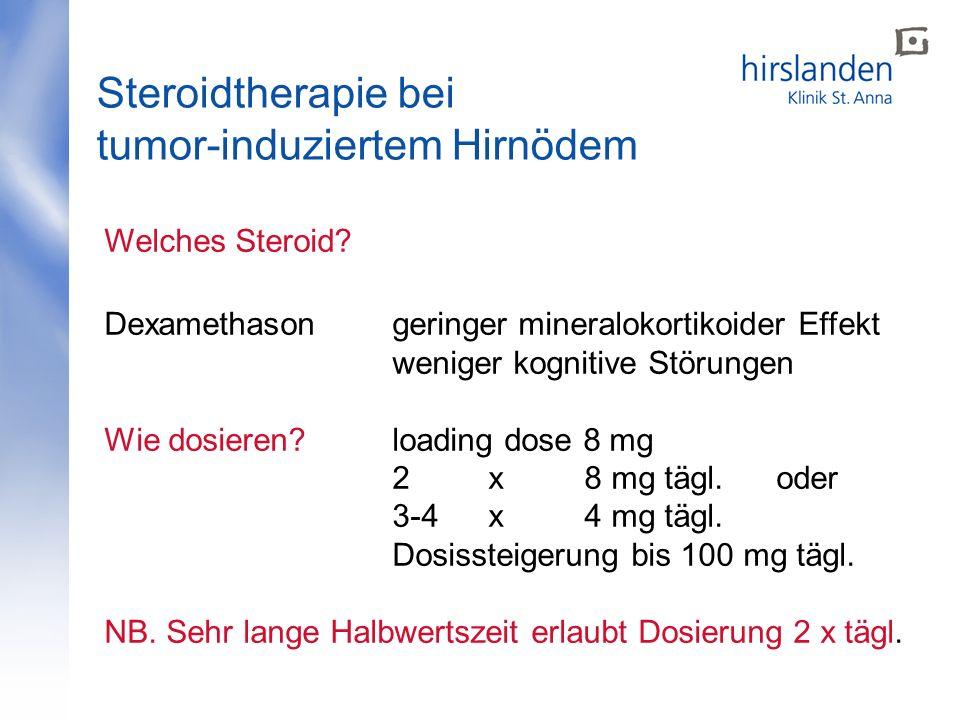 Steroidtherapie bei tumor-induziertem Hirnödem Welches Steroid? Dexamethasongeringer mineralokortikoider Effekt weniger kognitive Störungen Wie dosier