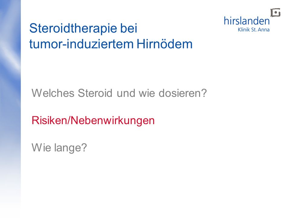 Steroidtherapie bei tumor-induziertem Hirnödem Welches Steroid und wie dosieren? Risiken/Nebenwirkungen Wie lange?
