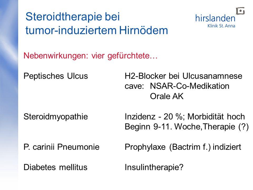Steroidtherapie bei tumor-induziertem Hirnödem Nebenwirkungen: vier gefürchtete… Peptisches UlcusH2-Blocker bei Ulcusanamnese cave: NSAR-Co-Medikation Orale AK SteroidmyopathieInzidenz - 20 %; Morbidität hoch Beginn 9-11.