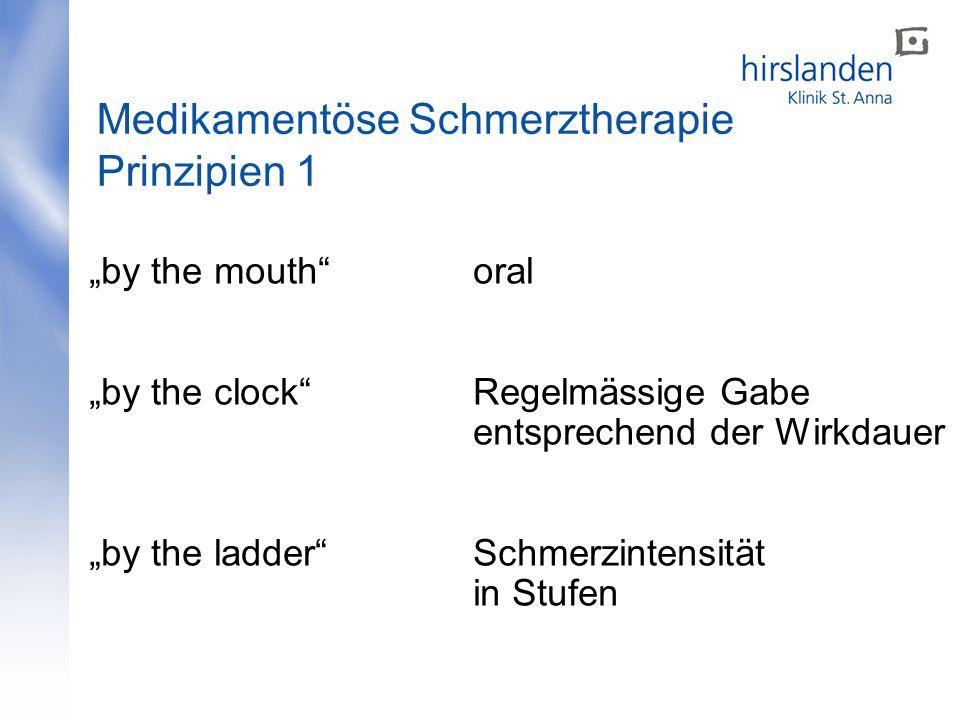 by the mouth oral by the clock Regelmässige Gabe entsprechend der Wirkdauer by the ladder Schmerzintensität in Stufen Medikamentöse Schmerztherapie Prinzipien 1