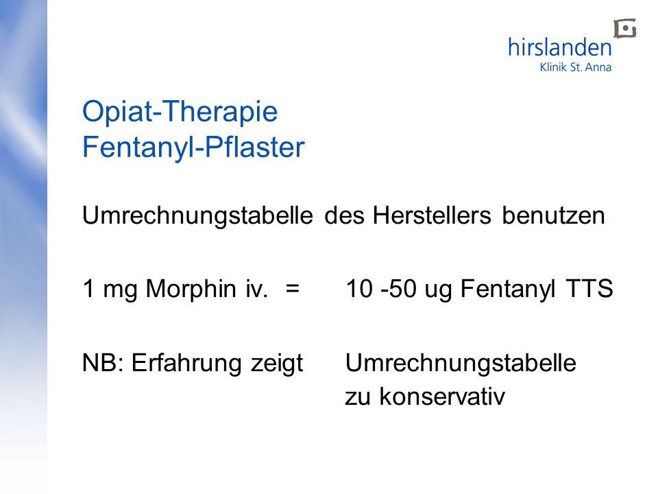 Umrechnungstabelle des Herstellers benutzen 1 mg Morphin iv. = 10 -50 ug Fentanyl TTS NB: Erfahrung zeigt Umrechnungstabelle zu konservativ Opiat-Ther