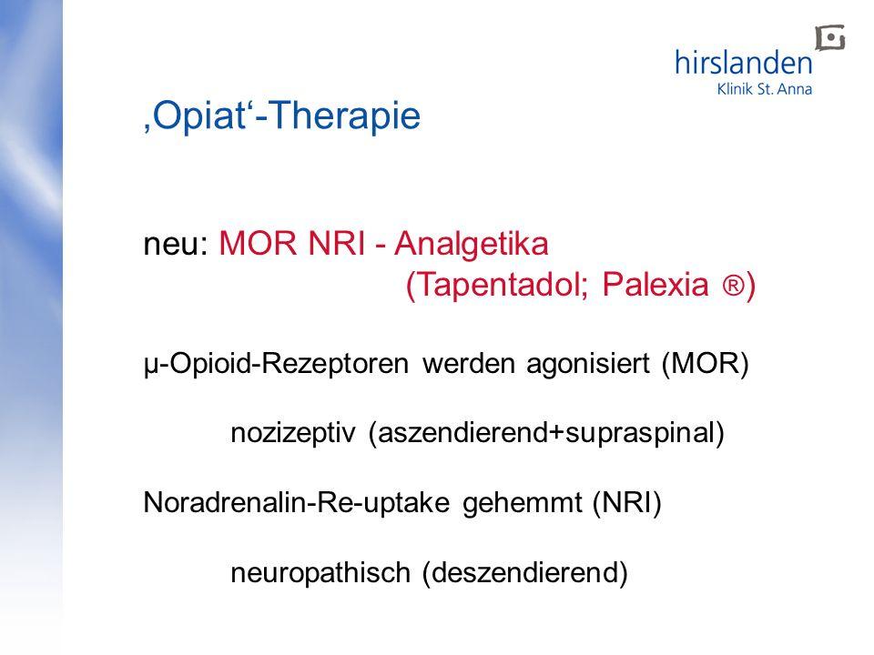 Opiat-Therapie neu: MOR NRI - Analgetika (Tapentadol; Palexia ® ) µ-Opioid-Rezeptoren werden agonisiert (MOR) nozizeptiv (aszendierend+supraspinal) Noradrenalin-Re-uptake gehemmt (NRI) neuropathisch (deszendierend)