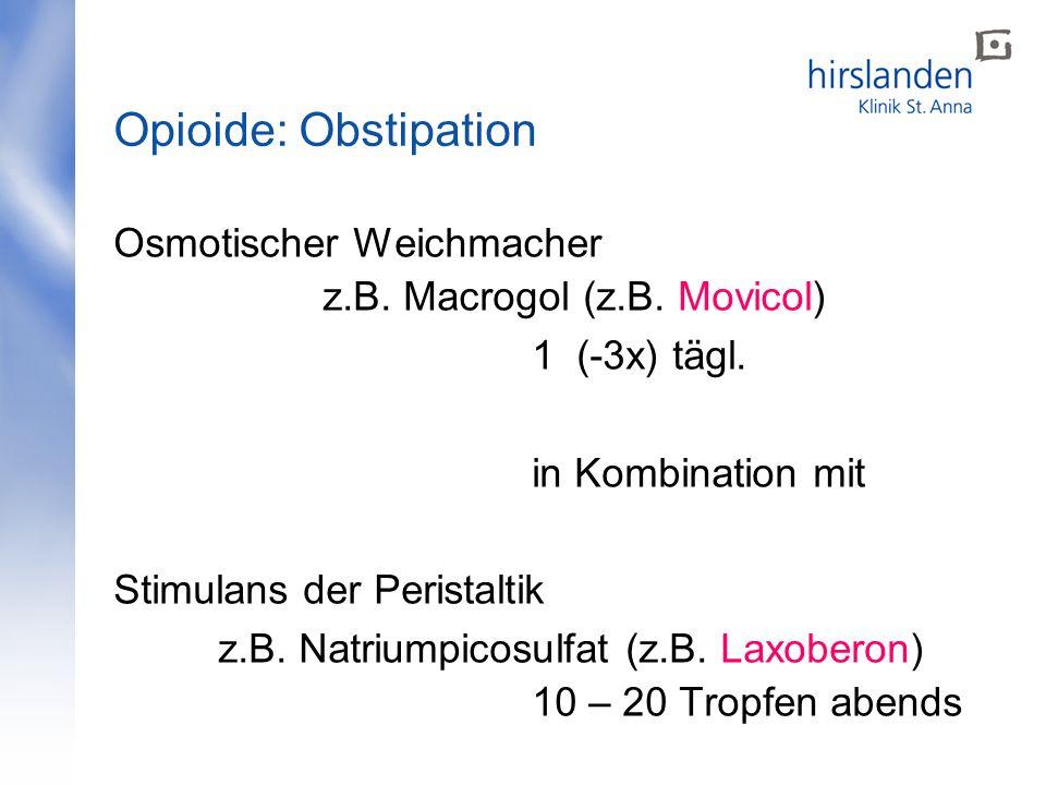 Osmotischer Weichmacher z.B. Macrogol (z.B. Movicol) 1 (-3x) tägl. in Kombination mit Stimulans der Peristaltik z.B. Natriumpicosulfat (z.B. Laxoberon