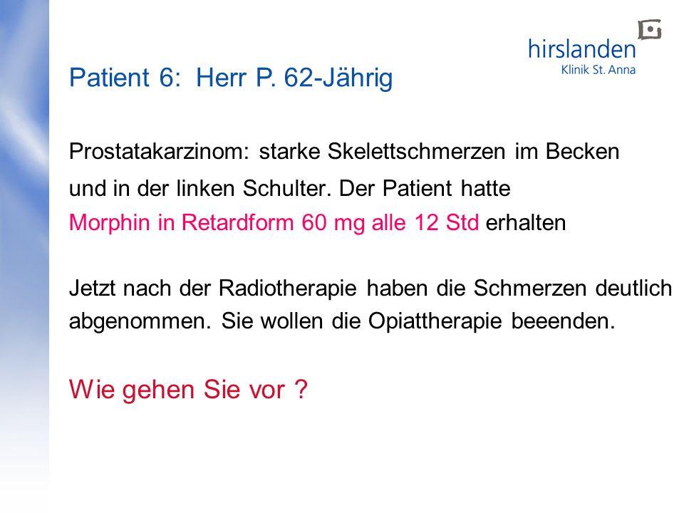 Prostatakarzinom: starke Skelettschmerzen im Becken und in der linken Schulter. Der Patient hatte Morphin in Retardform 60 mg alle 12 Std erhalten Jet