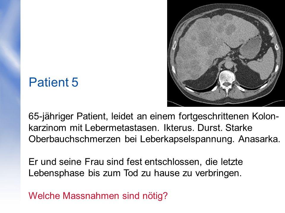 65-jähriger Patient, leidet an einem fortgeschrittenen Kolon- karzinom mit Lebermetastasen. Ikterus. Durst. Starke Oberbauchschmerzen bei Leberkapsels