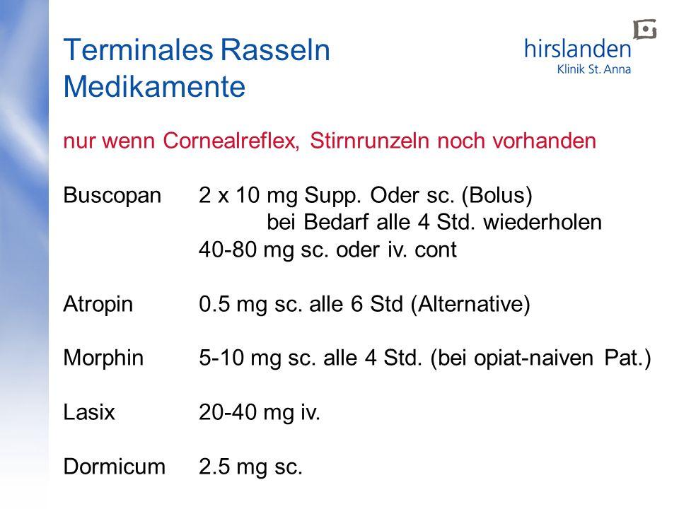 Terminales Rasseln Medikamente nur wenn Cornealreflex, Stirnrunzeln noch vorhanden Buscopan 2 x 10 mg Supp.
