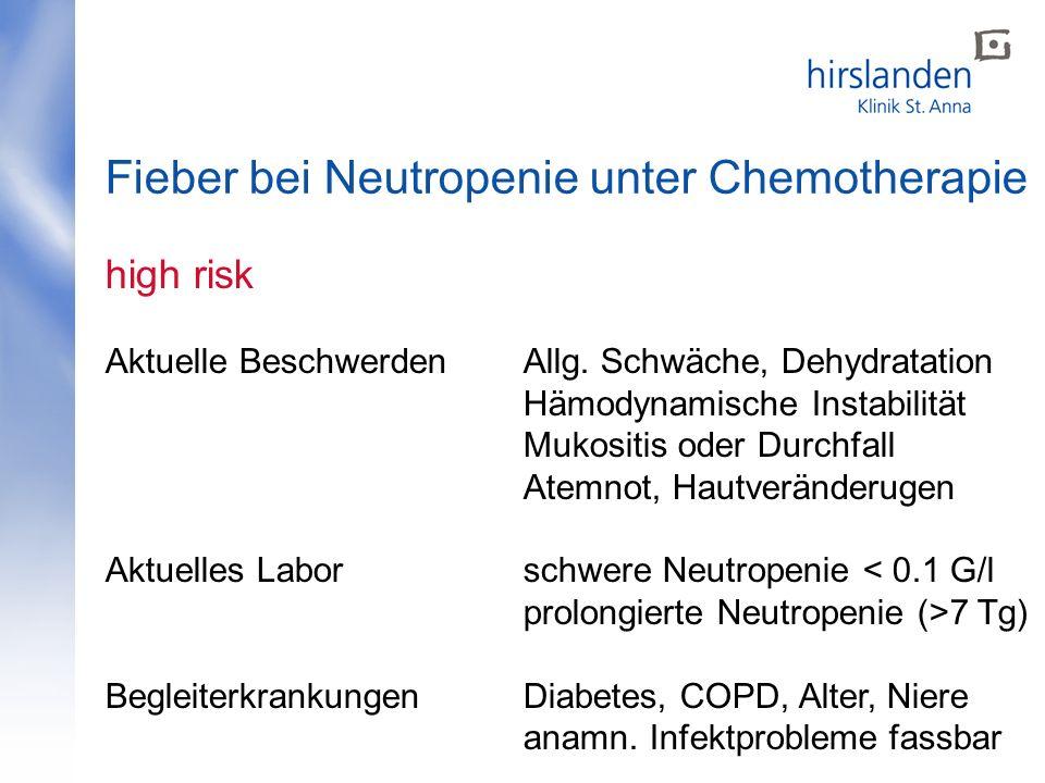 Fieber bei Neutropenie unter Chemotherapie high risk Aktuelle BeschwerdenAllg. Schwäche, Dehydratation Hämodynamische Instabilität Mukositis oder Durc