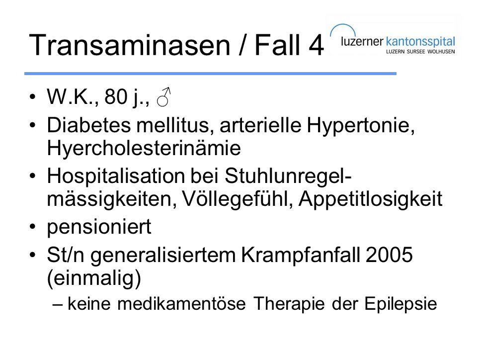 Transaminasen / Fall 4 W.K., 80 j., Diabetes mellitus, arterielle Hypertonie, Hyercholesterinämie Hospitalisation bei Stuhlunregel- mässigkeiten, Völl