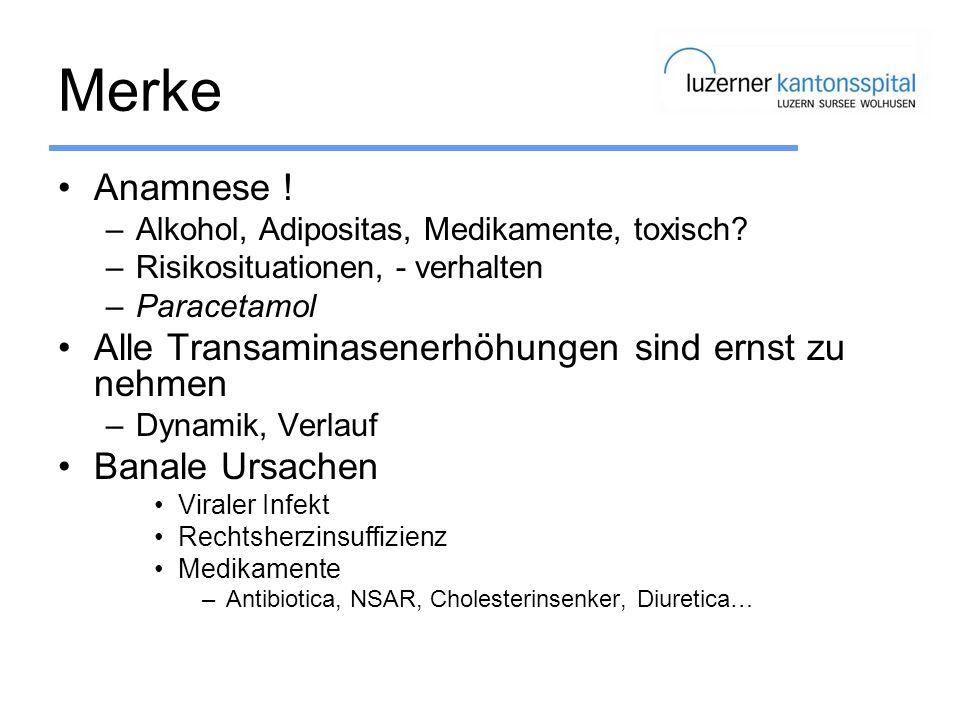 Merke Anamnese ! –Alkohol, Adipositas, Medikamente, toxisch? –Risikosituationen, - verhalten –Paracetamol Alle Transaminasenerhöhungen sind ernst zu n