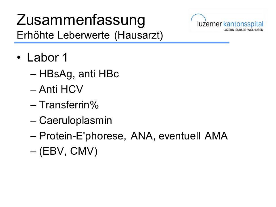 Zusammenfassung Erhöhte Leberwerte (Hausarzt) Labor 1 –HBsAg, anti HBc –Anti HCV –Transferrin% –Caeruloplasmin –Protein-E'phorese, ANA, eventuell AMA