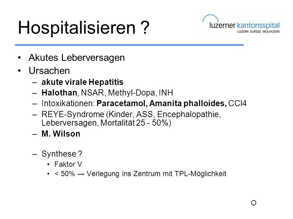 Hospitalisieren ? Akutes Leberversagen Ursachen –akute virale Hepatitis –Halothan, NSAR, Methyl-Dopa, INH –Intoxikationen: Paracetamol, Amanita phallo