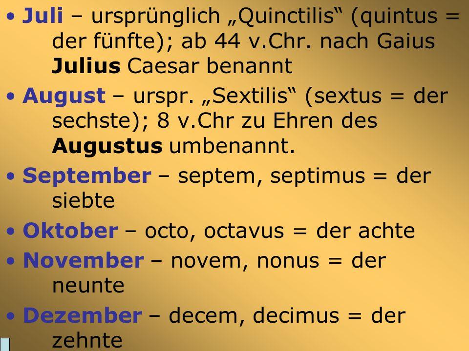 Die Monatsnamen Jänner, Januar – nach dem Gott Ianus benannt Februar – bis 153 v.Chr. der letzte Monat des Jahres; nach dem Reinigungsfest februa bena