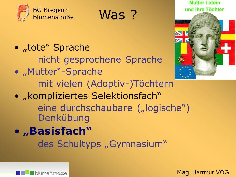Was ist Latein? Warum Latein? Wie wird Latein heute unterrichtet? Latein Mag. Hartmut VOGL BG Bregenz Blumenstraße