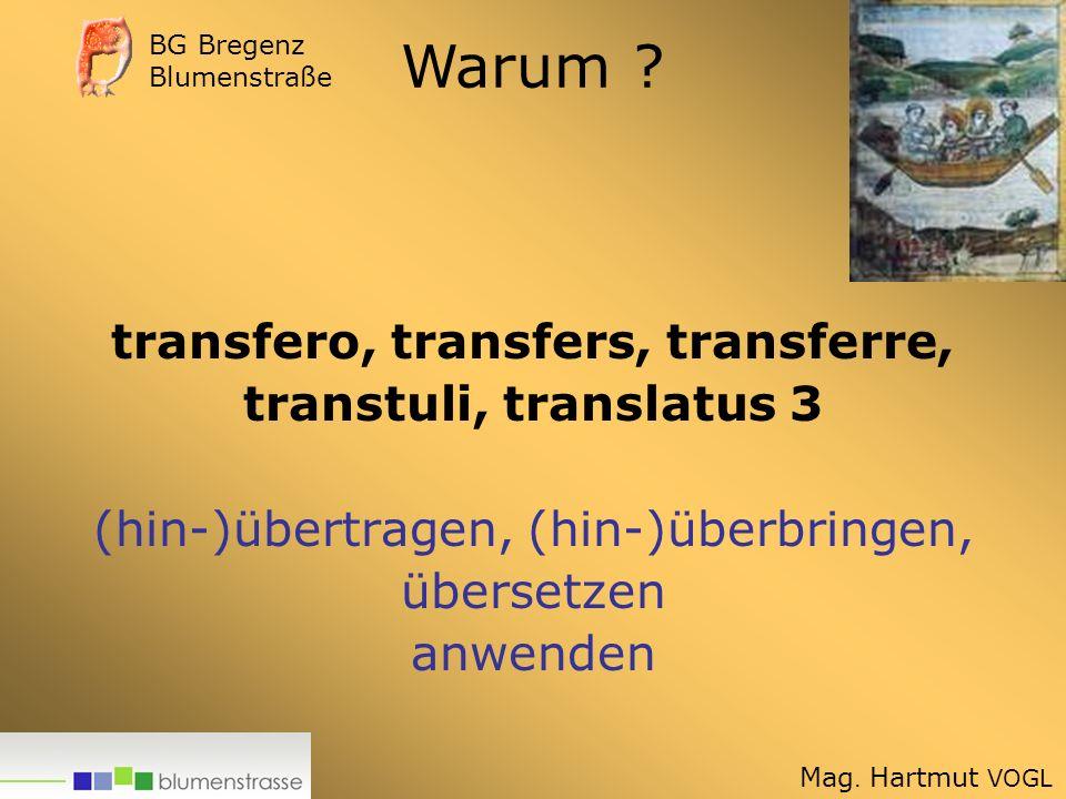 transfero, transfers, transferre, transtuli, translatus 3 (hin-)übertragen, (hin-)überbringen, übersetzen anwenden Warum .
