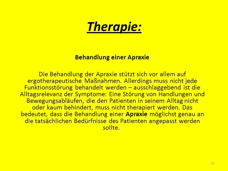 Therapie: Behandlung einer Apraxie Die Behandlung der Apraxie stützt sich vor allem auf ergotherapeutische Maßnahmen. Allerdings muss nicht jede Funkt