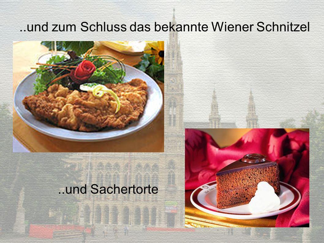 ..und zum Schluss das bekannte Wiener Schnitzel..und Sachertorte
