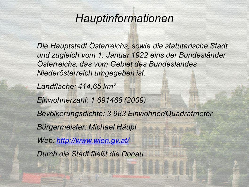 Hauptinformationen Die Hauptstadt Österreichs, sowie die statutarische Stadt und zugleich vom 1.