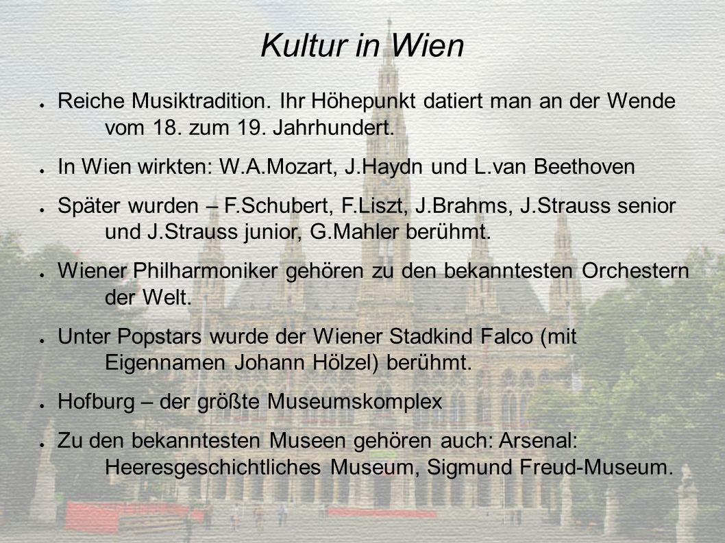 Kultur in Wien Reiche Musiktradition.Ihr Höhepunkt datiert man an der Wende vom 18.