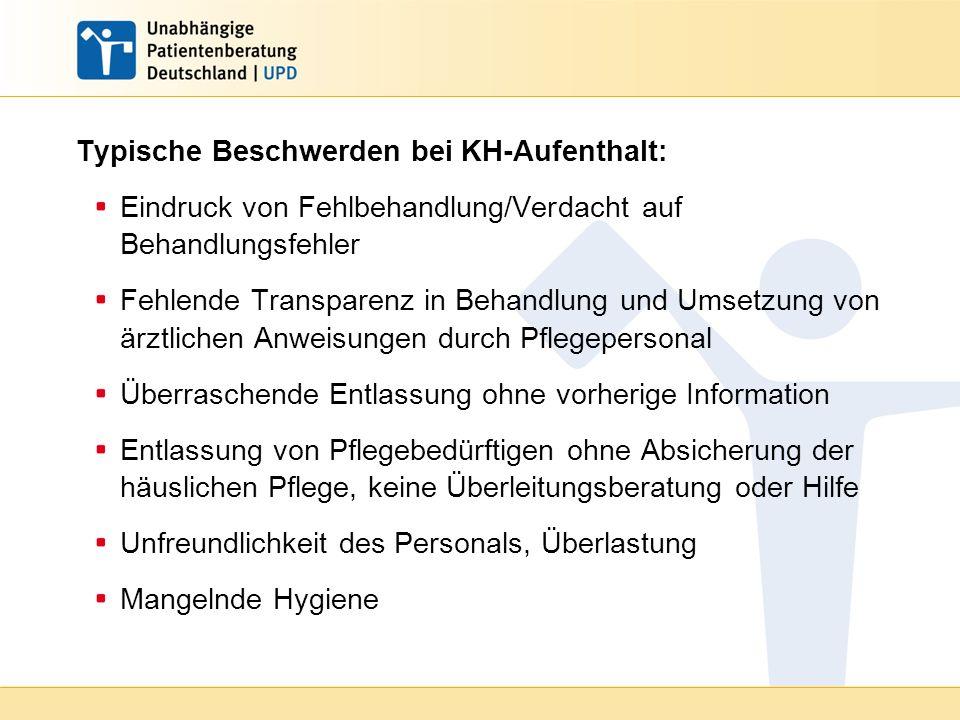 Typische Beschwerden bei KH-Aufenthalt: Eindruck von Fehlbehandlung/Verdacht auf Behandlungsfehler Fehlende Transparenz in Behandlung und Umsetzung vo