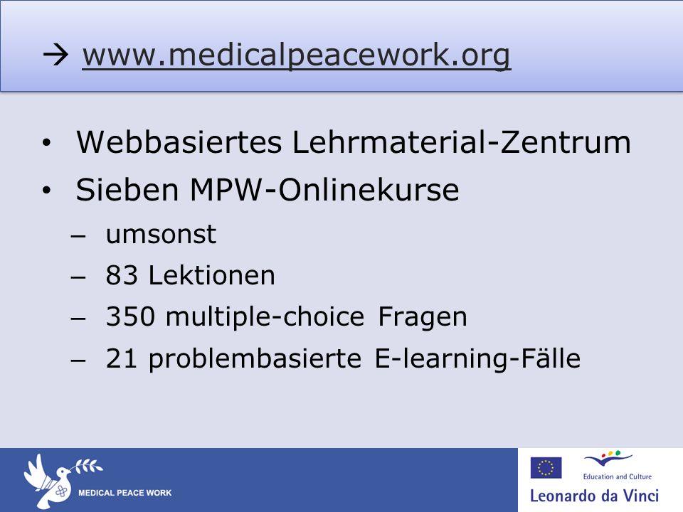 www.medicalpeacework.org Webbasiertes Lehrmaterial-Zentrum Sieben MPW-Onlinekurse – umsonst – 83 Lektionen – 350 multiple-choice Fragen – 21 problemba
