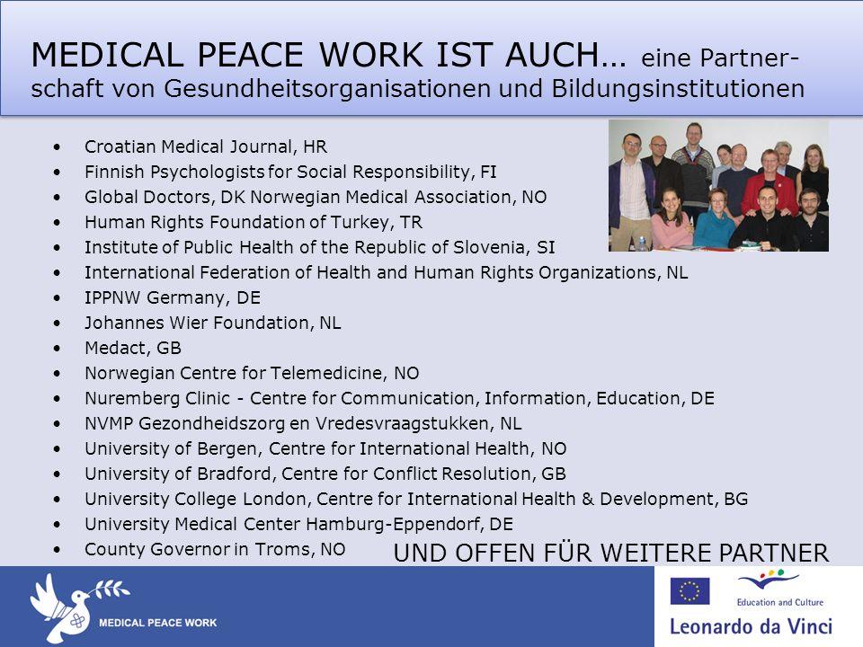 MEDICAL PEACE WORK IST AUCH… eine Partner- schaft von Gesundheitsorganisationen und Bildungsinstitutionen Croatian Medical Journal, HR Finnish Psychol