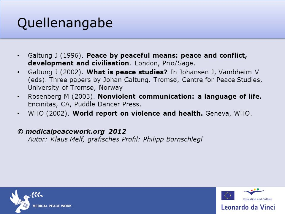 Quellenangabe Galtung J (1996). Peace by peaceful means: peace and conflict, development and civilisation. London, Prio/Sage. Galtung J (2002). What i