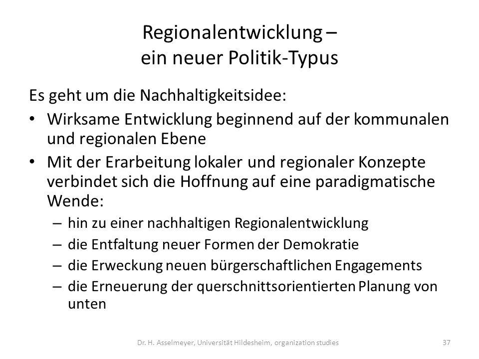 Regionalentwicklung – ein neuer Politik-Typus Es geht um die Nachhaltigkeitsidee: Wirksame Entwicklung beginnend auf der kommunalen und regionalen Ebe