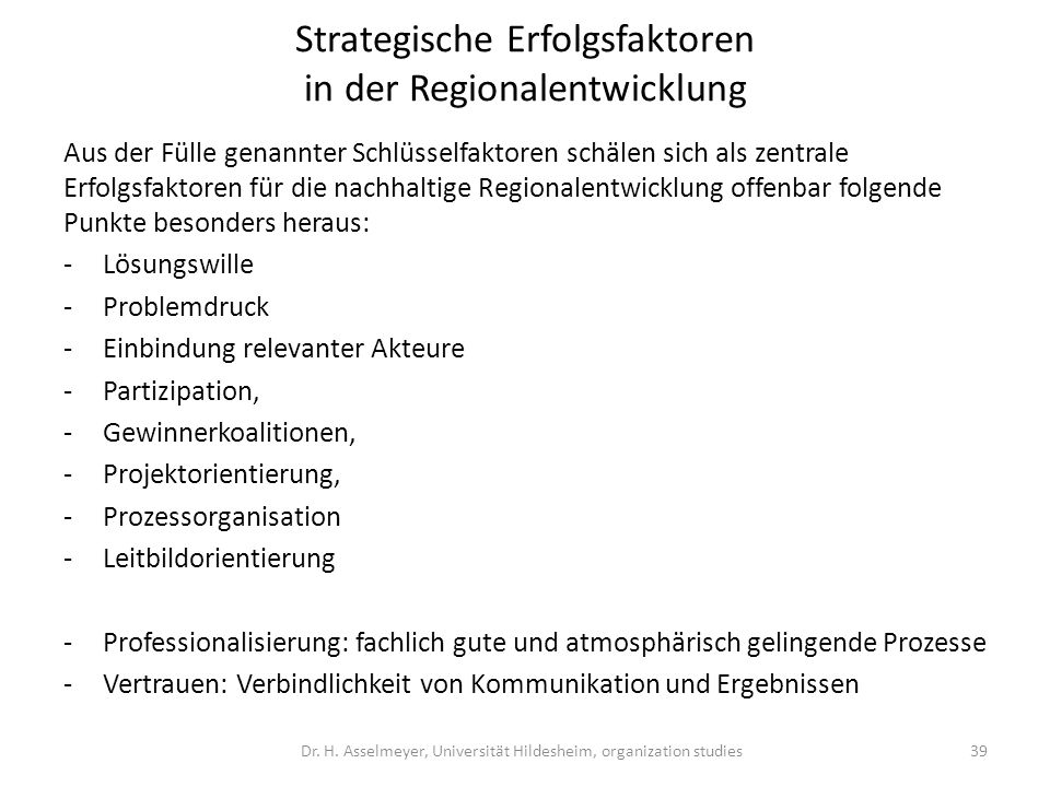 Strategische Erfolgsfaktoren in der Regionalentwicklung Aus der Fülle genannter Schlüsselfaktoren schälen sich als zentrale Erfolgsfaktoren für die na