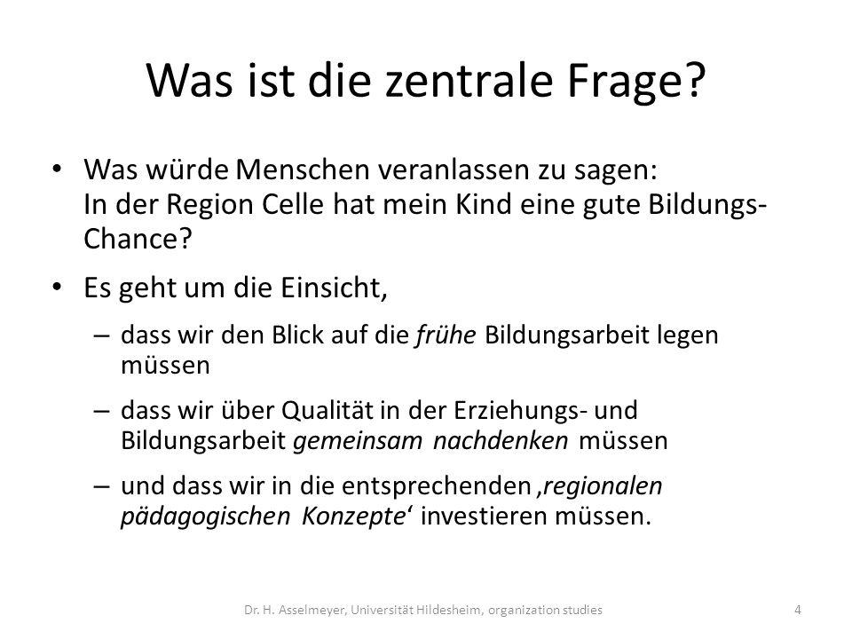 Was ist die zentrale Frage? Was würde Menschen veranlassen zu sagen: In der Region Celle hat mein Kind eine gute Bildungs- Chance? Es geht um die Eins