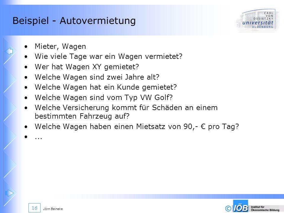 © Jörn Beineke 16 Beispiel - Autovermietung Mieter, Wagen Wie viele Tage war ein Wagen vermietet? Wer hat Wagen XY gemietet? Welche Wagen sind zwei Ja